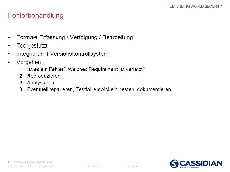 © 2013 CASSIDIAN - All rights reserved Page 15 Sicherheitskritische SW / Stefan Kauer Januar 2013 Fehlerbehandlung Formale Erfassung / Verfolgung / Be