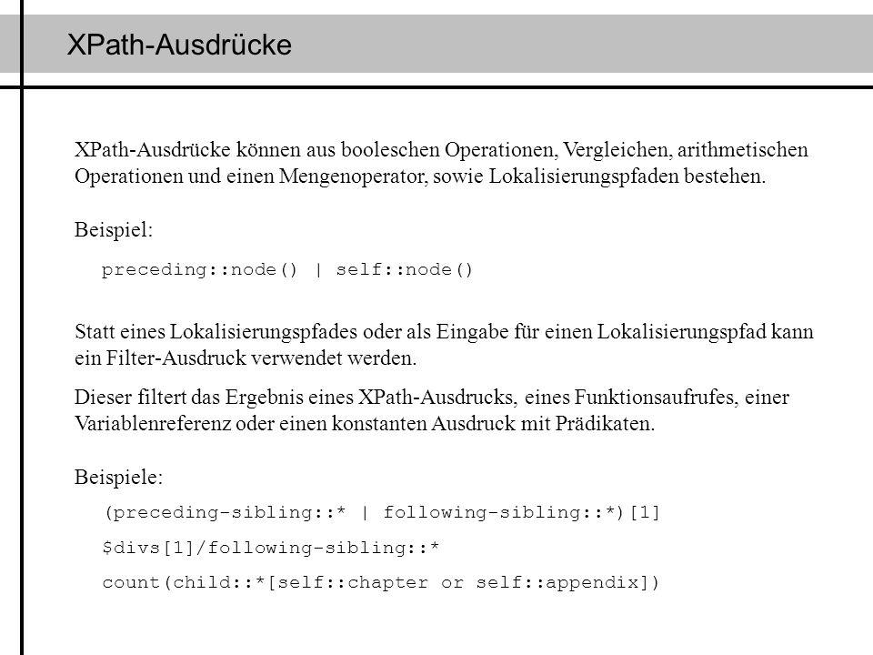 XPath-Ausdrücke XPath-Ausdrücke können aus booleschen Operationen, Vergleichen, arithmetischen Operationen und einen Mengenoperator, sowie Lokalisieru