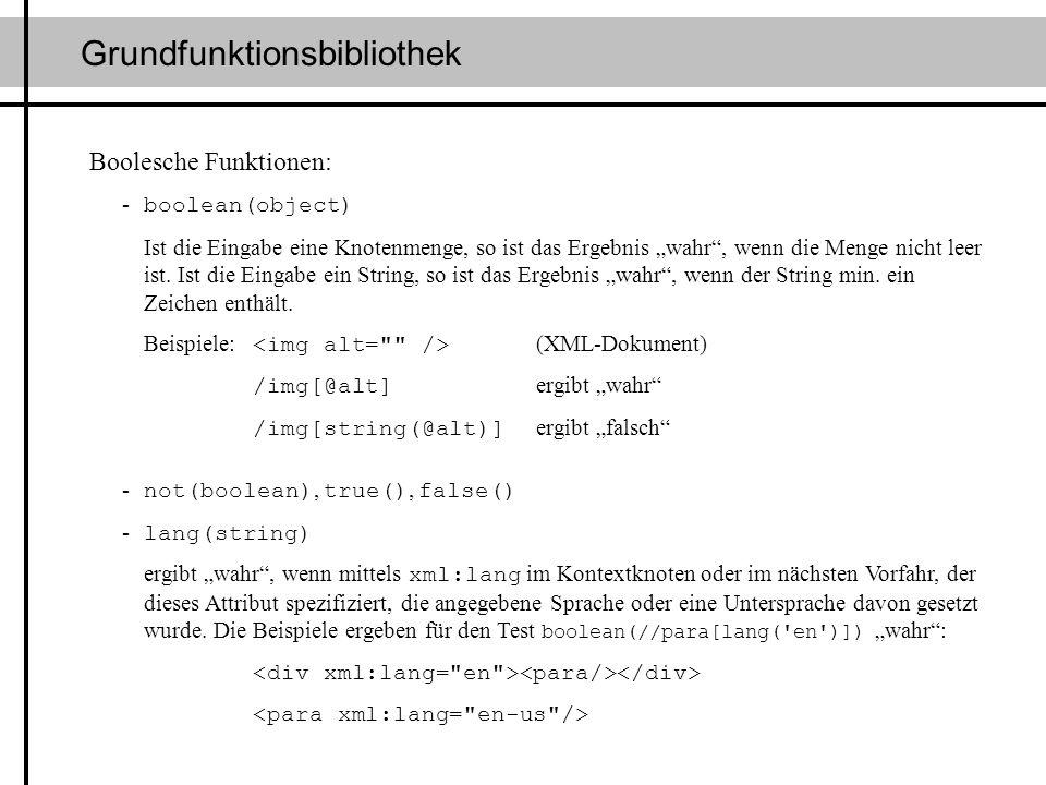 Grundfunktionsbibliothek Boolesche Funktionen: - boolean(object) Ist die Eingabe eine Knotenmenge, so ist das Ergebnis wahr, wenn die Menge nicht leer