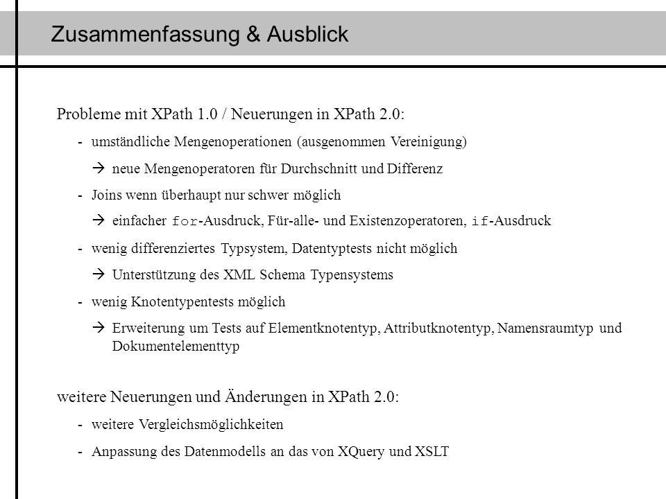 Zusammenfassung & Ausblick Probleme mit XPath 1.0 / Neuerungen in XPath 2.0: -umständliche Mengenoperationen (ausgenommen Vereinigung) neue Mengenoper