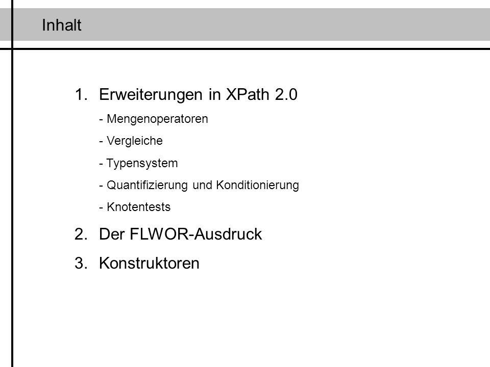 Inhalt 1.Erweiterungen in XPath 2.0 - Mengenoperatoren - Vergleiche - Typensystem - Quantifizierung und Konditionierung - Knotentests 2.Der FLWOR-Ausd