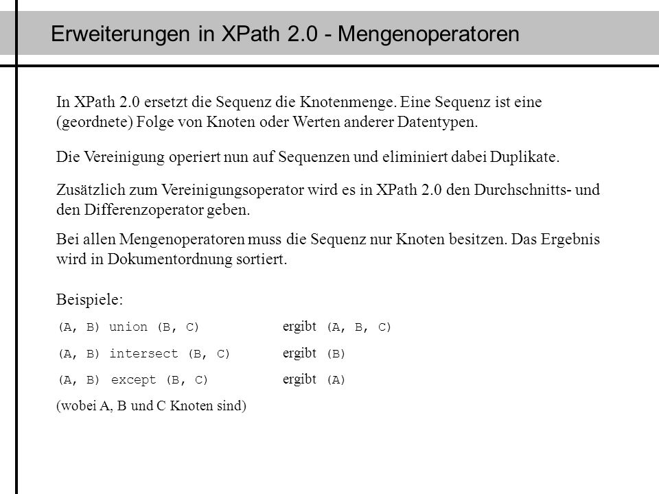 Erweiterungen in XPath 2.0 - Mengenoperatoren In XPath 2.0 ersetzt die Sequenz die Knotenmenge. Eine Sequenz ist eine (geordnete) Folge von Knoten ode