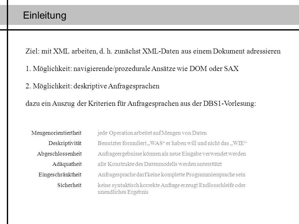 Einleitung Ziel: mit XML arbeiten, d.h. zunächst XML-Daten aus einem Dokument adressieren 1.