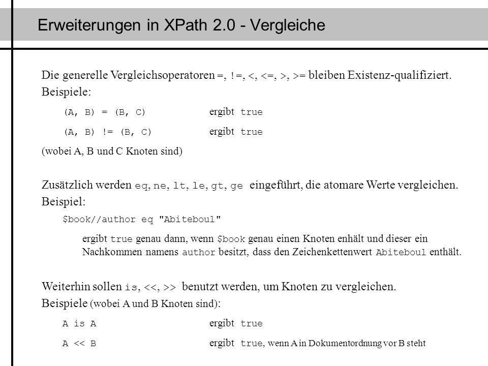 Erweiterungen in XPath 2.0 - Vergleiche Die generelle Vergleichsoperatoren =, !=,, >= bleiben Existenz-qualifiziert. Beispiele: (A, B) = (B, C) ergibt