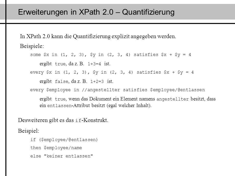 Erweiterungen in XPath 2.0 – Quantifizierung In XPath 2.0 kann die Quantifizierung explizit angegeben werden. Beispiele: some $x in (1, 2, 3), $y in (