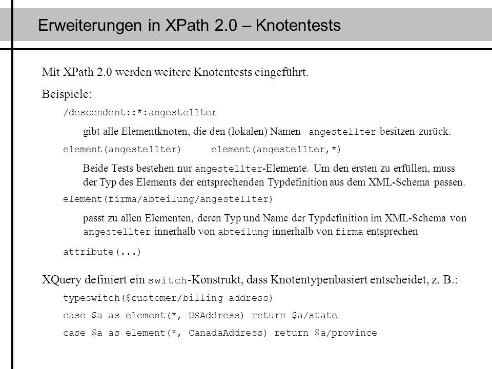 Erweiterungen in XPath 2.0 – Knotentests Mit XPath 2.0 werden weitere Knotentests eingeführt. Beispiele: /descendent::*:angestellter gibt alle Element