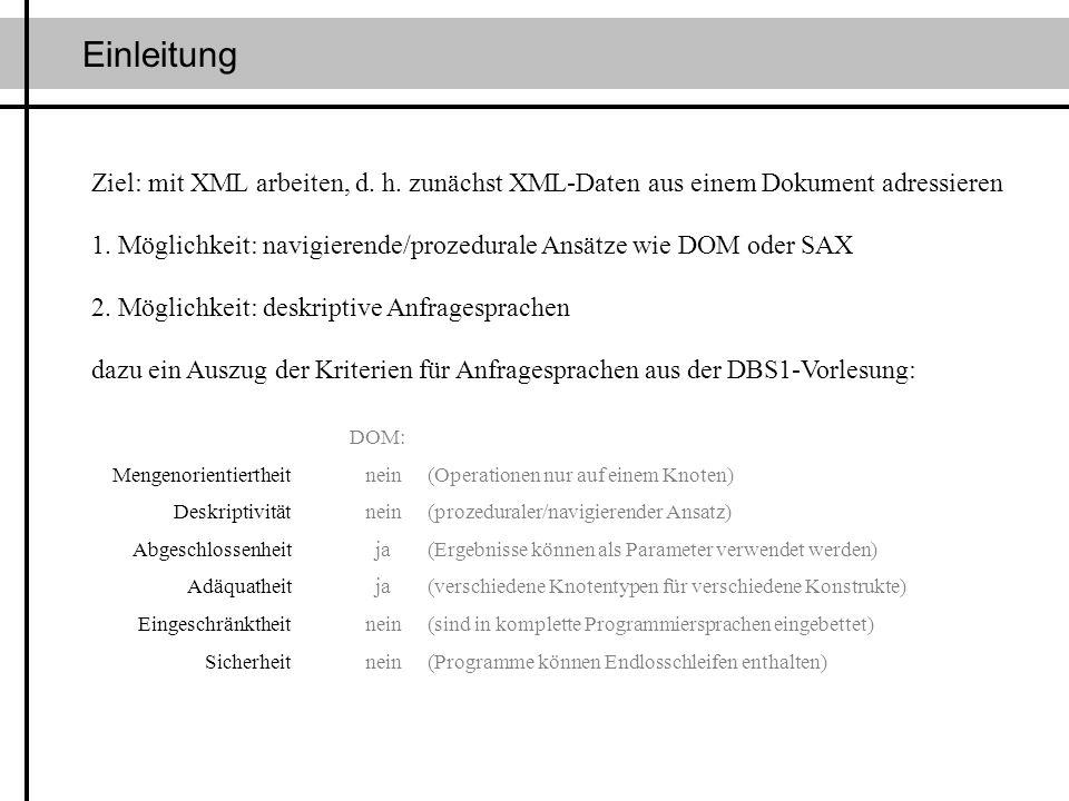 Einleitung Ziel: mit XML arbeiten, d. h. zunächst XML-Daten aus einem Dokument adressieren 1. Möglichkeit: navigierende/prozedurale Ansätze wie DOM od