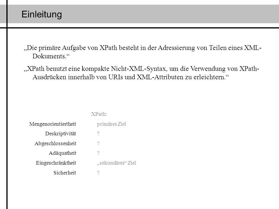 Einleitung Die primäre Aufgabe von XPath besteht in der Adressierung von Teilen eines XML- Dokuments. XPath benutzt eine kompakte Nicht-XML-Syntax, um