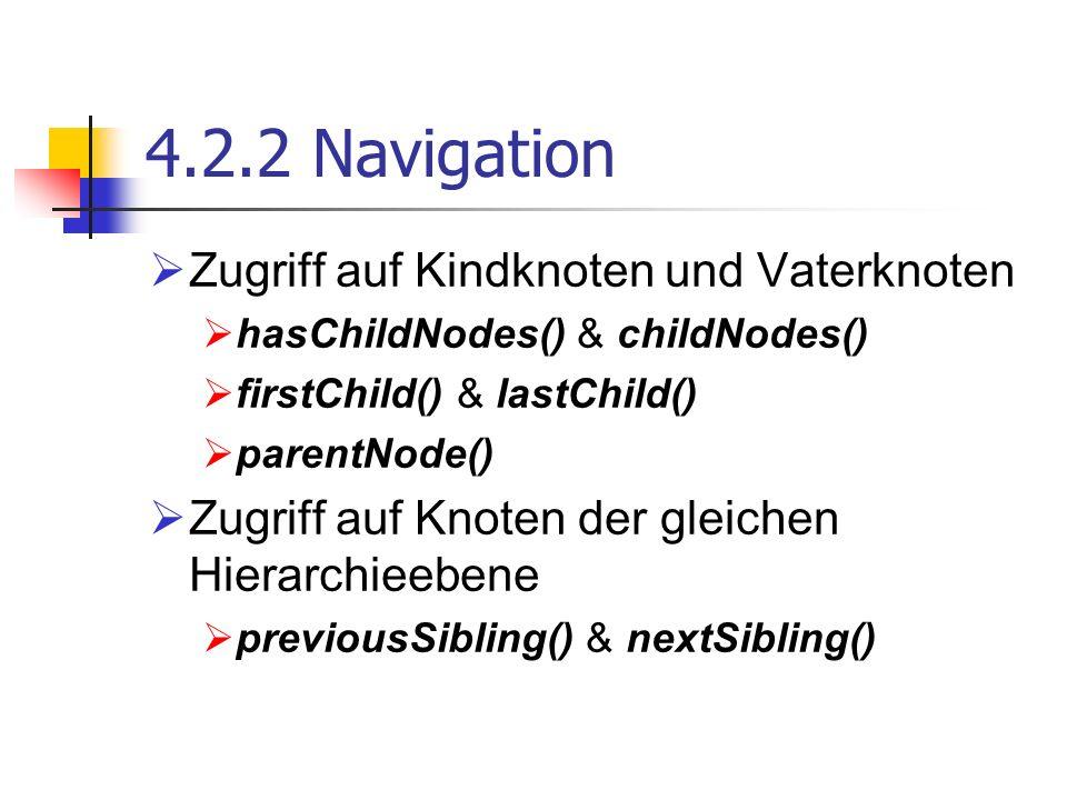 4.2.2 Navigation Zugriff auf Kindknoten und Vaterknoten hasChildNodes() & childNodes() firstChild() & lastChild() parentNode() Zugriff auf Knoten der