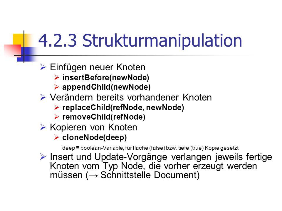 4.2.3 Strukturmanipulation Einfügen neuer Knoten insertBefore(newNode) appendChild(newNode) Verändern bereits vorhandener Knoten replaceChild(refNode,