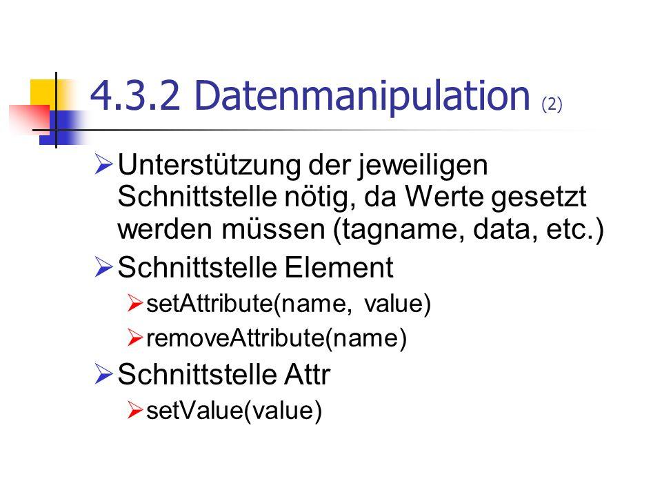 4.3.2 Datenmanipulation (2) Unterstützung der jeweiligen Schnittstelle nötig, da Werte gesetzt werden müssen (tagname, data, etc.) Schnittstelle Eleme