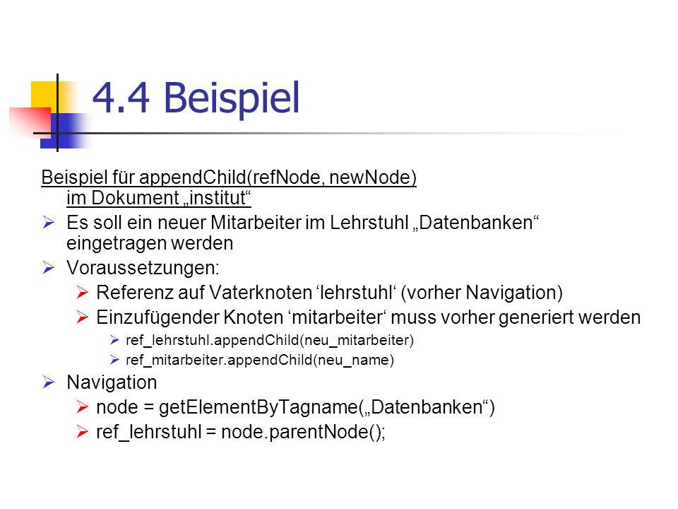 4.4 Beispiel Beispiel für appendChild(refNode, newNode) im Dokument institut Es soll ein neuer Mitarbeiter im Lehrstuhl Datenbanken eingetragen werden