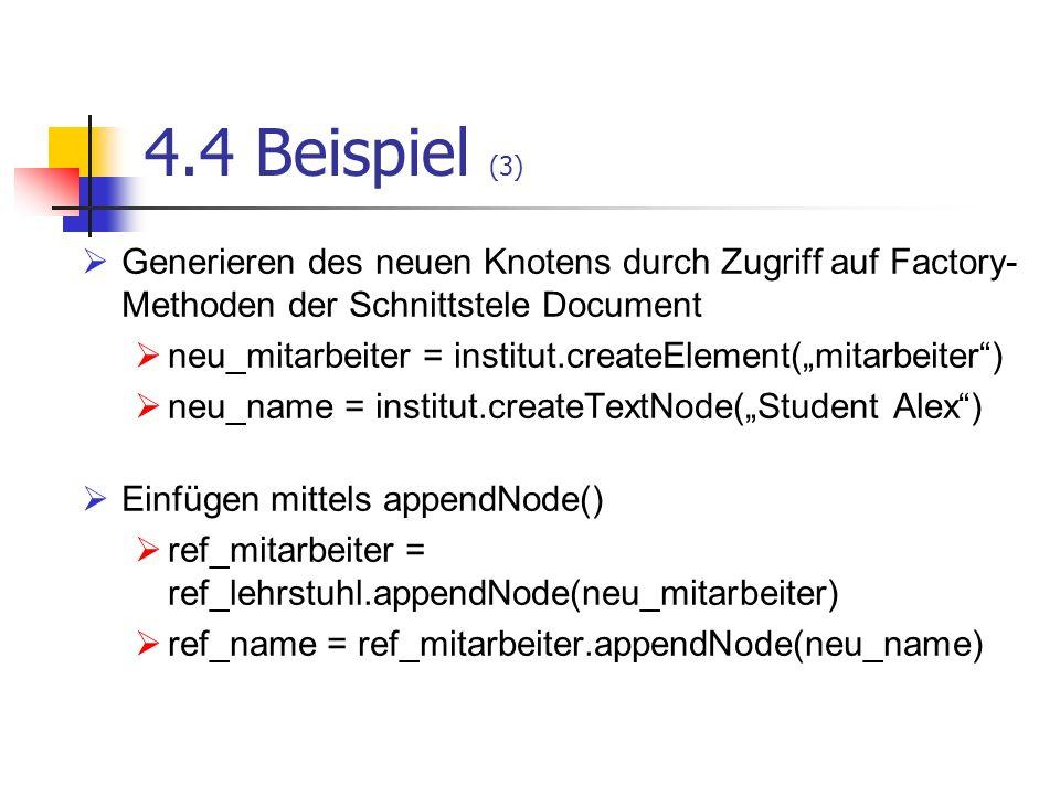 4.4 Beispiel (3) Generieren des neuen Knotens durch Zugriff auf Factory- Methoden der Schnittstele Document neu_mitarbeiter = institut.createElement(m