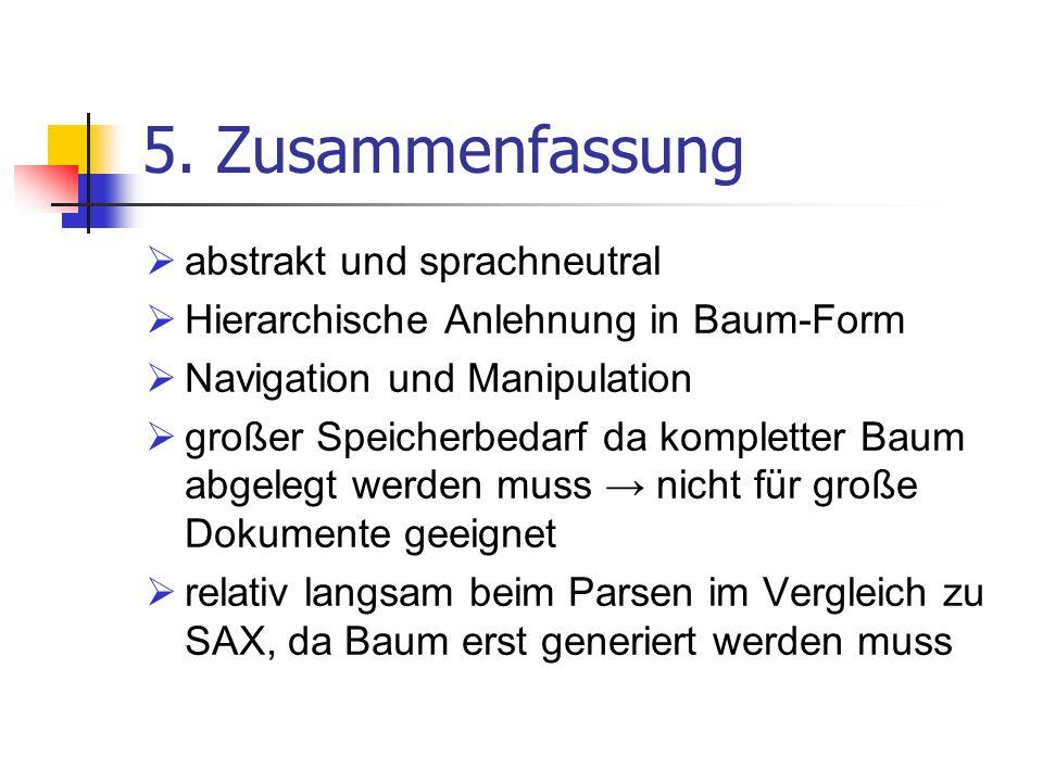 5. Zusammenfassung abstrakt und sprachneutral Hierarchische Anlehnung in Baum-Form Navigation und Manipulation großer Speicherbedarf da kompletter Bau