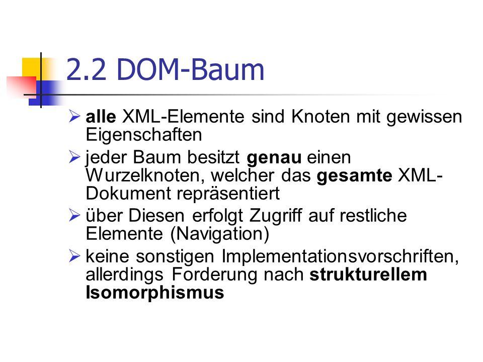 2.2 DOM-Baum alle XML-Elemente sind Knoten mit gewissen Eigenschaften jeder Baum besitzt genau einen Wurzelknoten, welcher das gesamte XML- Dokument r