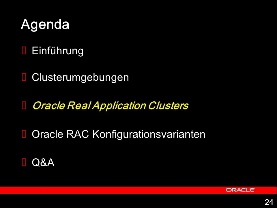 24 Agenda Einführung Clusterumgebungen Oracle Real Application Clusters Oracle RAC Konfigurationsvarianten Q&A