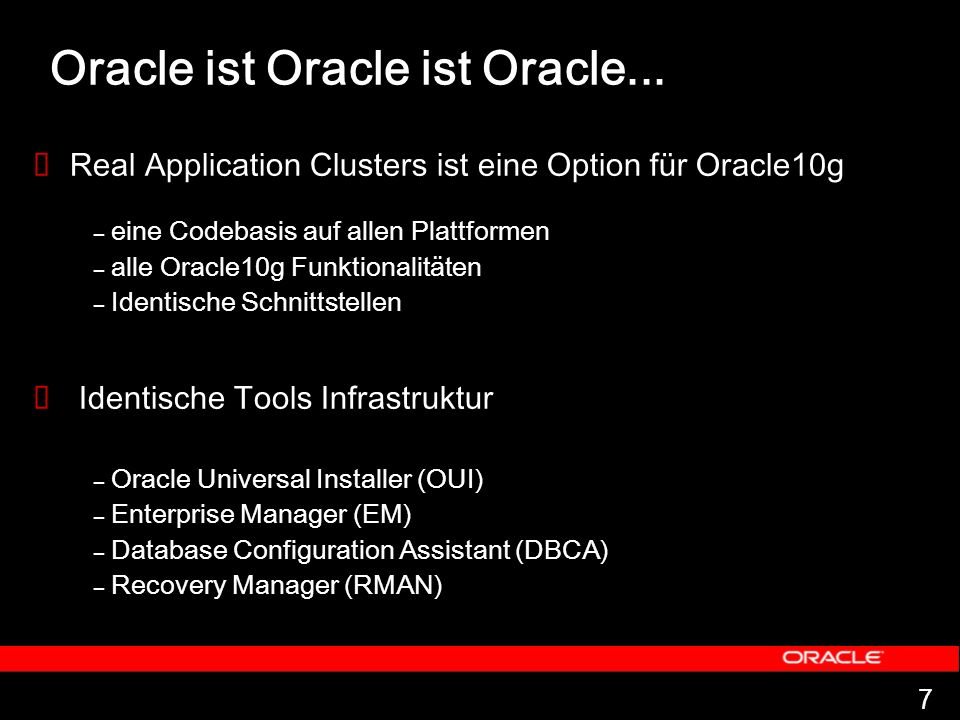 7 Oracle ist Oracle ist Oracle... Real Application Clusters ist eine Option für Oracle10g – eine Codebasis auf allen Plattformen – alle Oracle10g Funk