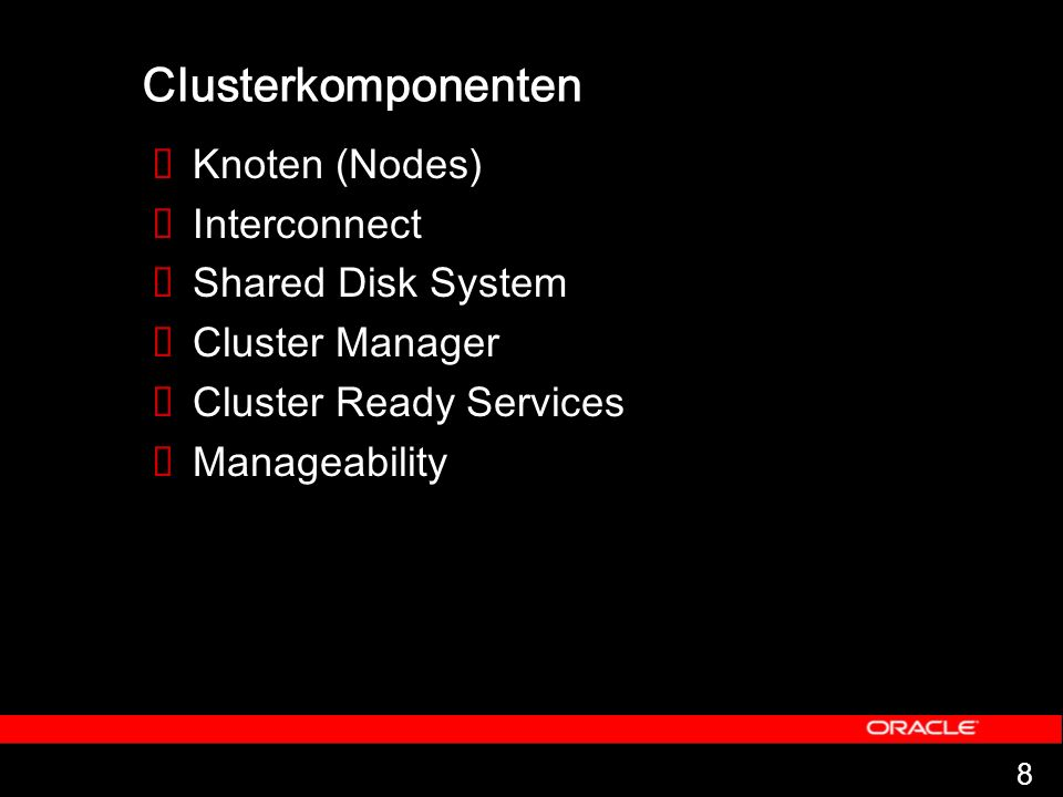 8 Clusterkomponenten Knoten (Nodes) Interconnect Shared Disk System Cluster Manager Cluster Ready Services Manageability