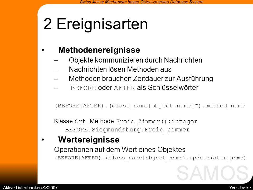 4 SAMOS-Architektur Swiss Active Mechanism based Object-oriented Database System Aktive Datenbanken SS2007 Yves Laske Obere Schicht: Toolebene a)Vorabtools zur Regeldefinition –Editor/Compiler –Termination Analyzer –Browser b) Laufzeittools –Testing Component (vollst.