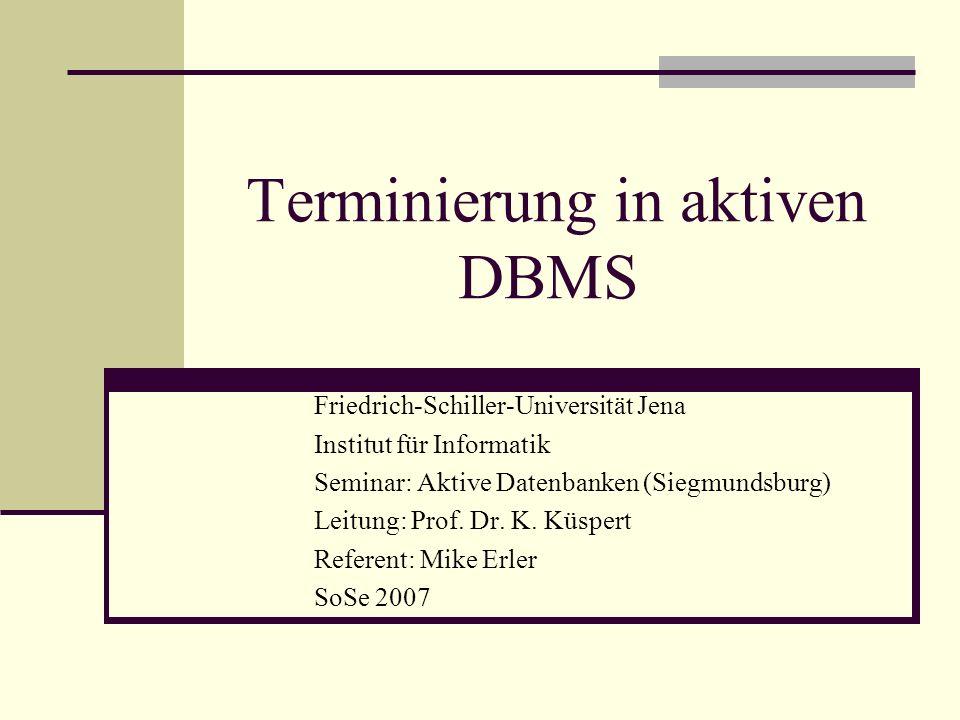 Terminierung in aktiven DBMS Friedrich-Schiller-Universität Jena Institut für Informatik Seminar: Aktive Datenbanken (Siegmundsburg) Leitung: Prof. Dr