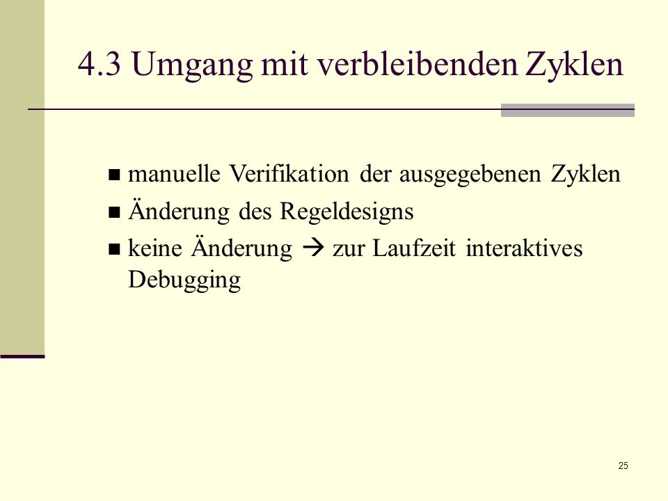 25 manuelle Verifikation der ausgegebenen Zyklen Änderung des Regeldesigns keine Änderung zur Laufzeit interaktives Debugging 4.3 Umgang mit verbleibe