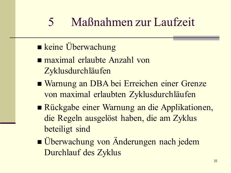 26 keine Überwachung maximal erlaubte Anzahl von Zyklusdurchläufen Warnung an DBA bei Erreichen einer Grenze von maximal erlaubten Zyklusdurchläufen R