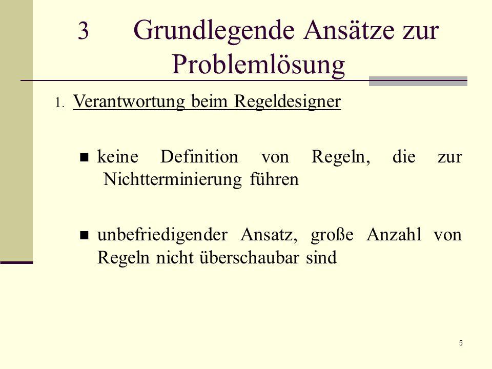 5 3 Grundlegende Ansätze zur Problemlösung 1. Verantwortung beim Regeldesigner keine Definition von Regeln, die zur Nichtterminierung führen unbefried
