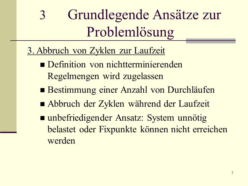7 3 Grundlegende Ansätze zur Problemlösung 3. Abbruch von Zyklen zur Laufzeit Definition von nichtterminierenden Regelmengen wird zugelassen Bestimmun