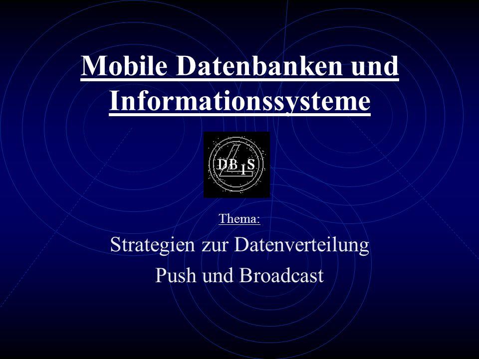 Mobile Datenbanken und Informationssysteme Thema: Strategien zur Datenverteilung Push und Broadcast