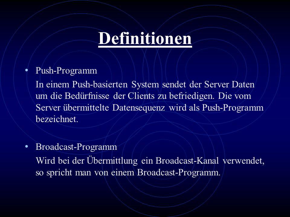 Definitionen Push-Programm In einem Push-basierten System sendet der Server Daten um die Bedürfnisse der Clients zu befriedigen. Die vom Server übermi