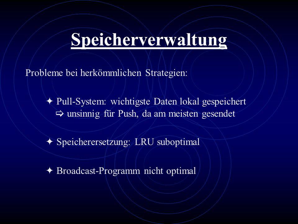 Speicherverwaltung Probleme bei herkömmlichen Strategien: Pull-System: wichtigste Daten lokal gespeichert unsinnig für Push, da am meisten gesendet Sp