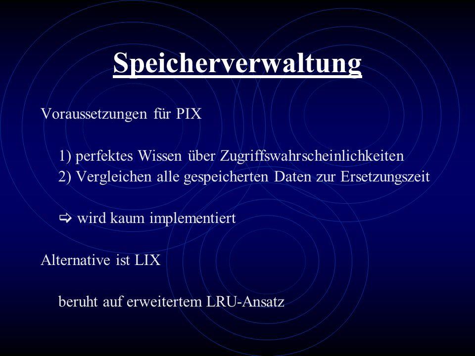 Speicherverwaltung Voraussetzungen für PIX 1) perfektes Wissen über Zugriffswahrscheinlichkeiten 2) Vergleichen alle gespeicherten Daten zur Ersetzung