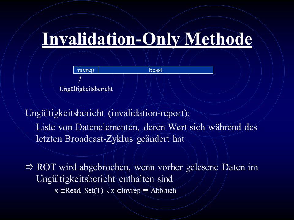 Invalidation-Only Methode Ungültigkeitsbericht (invalidation-report): Liste von Datenelementen, deren Wert sich während des letzten Broadcast-Zyklus g