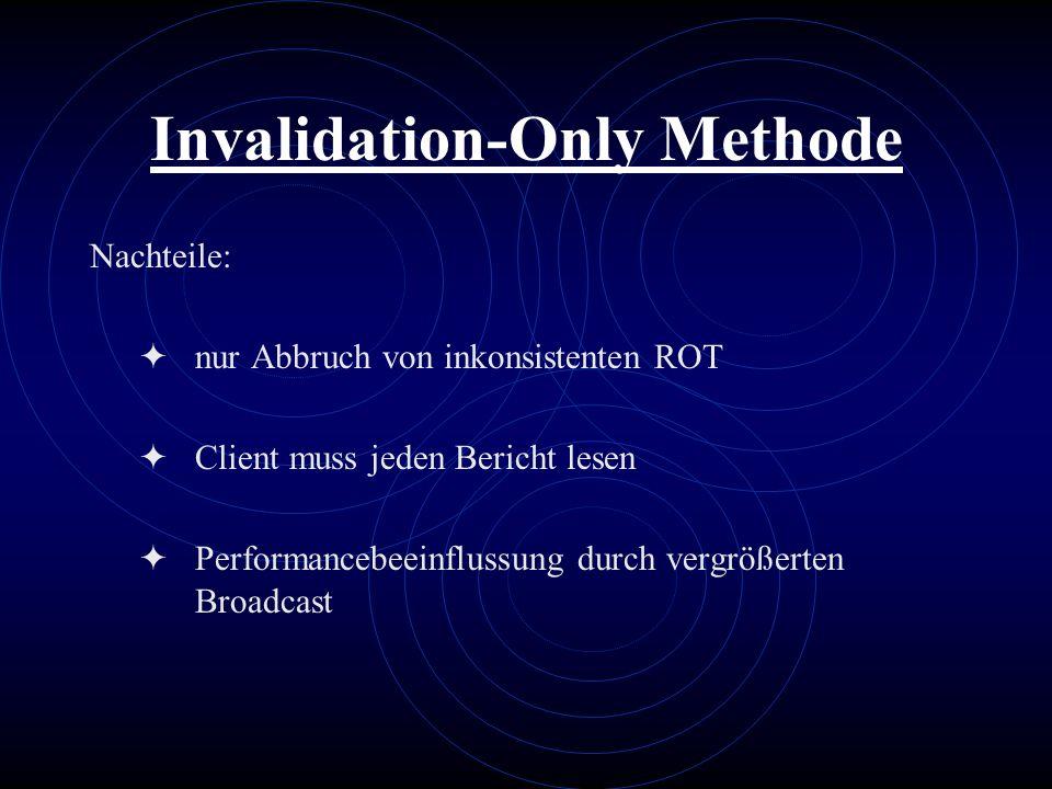 Invalidation-Only Methode Nachteile: nur Abbruch von inkonsistenten ROT Client muss jeden Bericht lesen Performancebeeinflussung durch vergrößerten Br