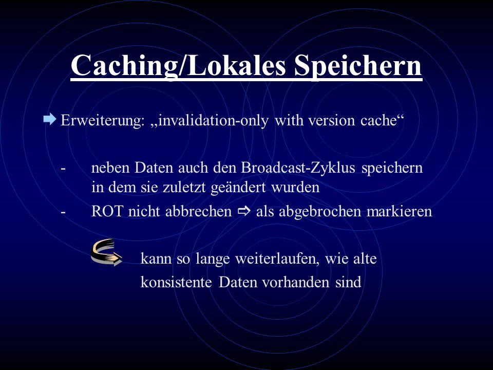 Caching/Lokales Speichern Erweiterung: invalidation-only with version cache -neben Daten auch den Broadcast-Zyklus speichern in dem sie zuletzt geände