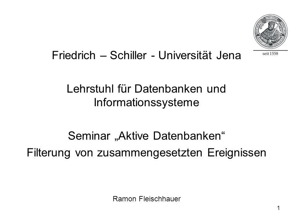 1 Friedrich – Schiller - Universität Jena Lehrstuhl für Datenbanken und Informationssysteme Seminar Aktive Datenbanken Filterung von zusammengesetzten Ereignissen Ramon Fleischhauer