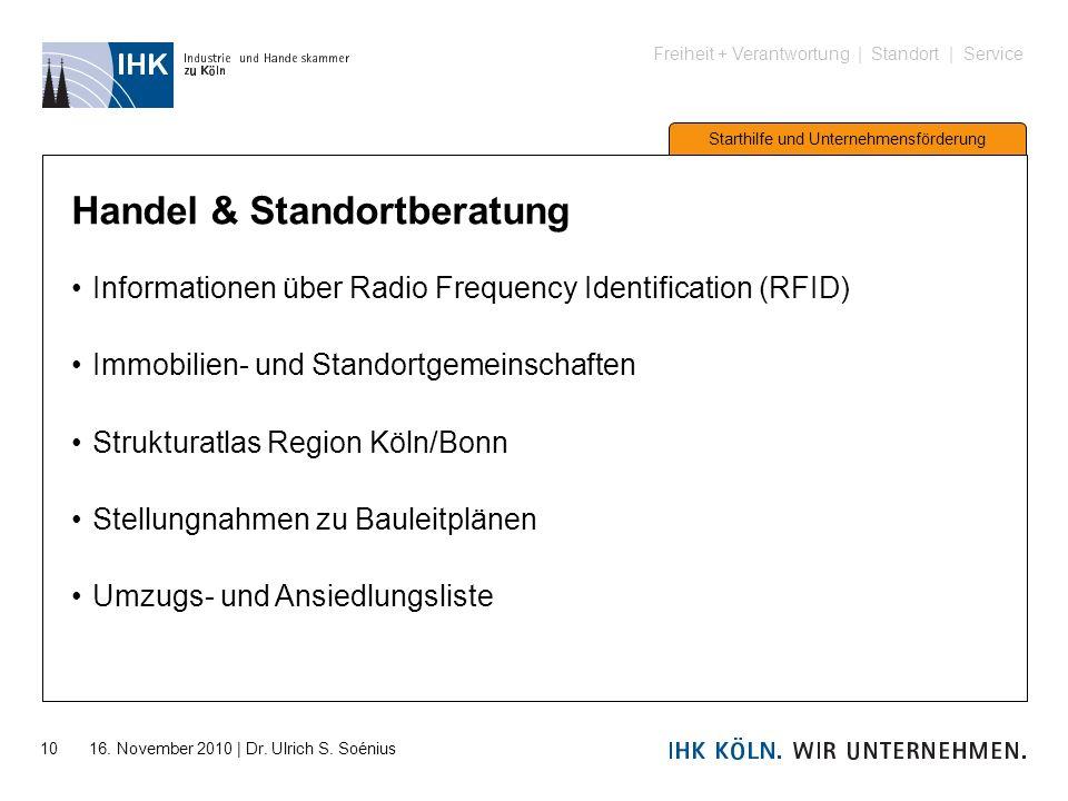 Freiheit + Verantwortung | Standort | Service Starthilfe und Unternehmensförderung 10 16. November 2010 | Dr. Ulrich S. Soénius Handel & Standortberat