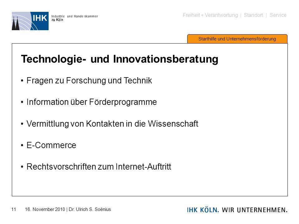 Freiheit + Verantwortung | Standort | Service Starthilfe und Unternehmensförderung 11 16. November 2010 | Dr. Ulrich S. Soénius Technologie- und Innov
