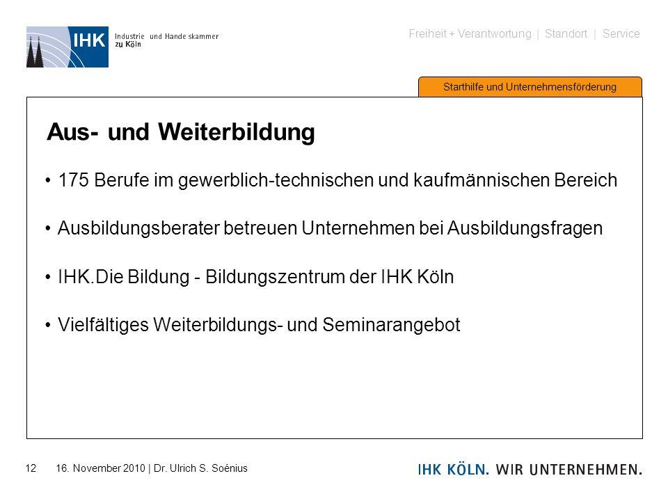 Freiheit + Verantwortung | Standort | Service Starthilfe und Unternehmensförderung 12 16. November 2010 | Dr. Ulrich S. Soénius Aus- und Weiterbildung