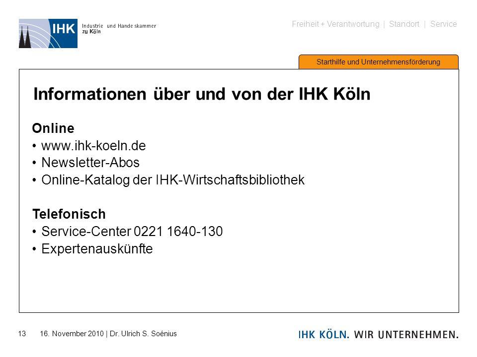 Freiheit + Verantwortung | Standort | Service Starthilfe und Unternehmensförderung 13 16. November 2010 | Dr. Ulrich S. Soénius Informationen über und
