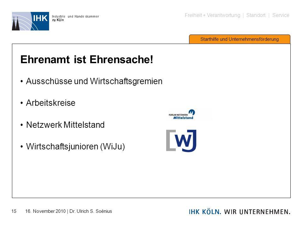 Freiheit + Verantwortung | Standort | Service Starthilfe und Unternehmensförderung 15 16. November 2010 | Dr. Ulrich S. Soénius Ehrenamt ist Ehrensach