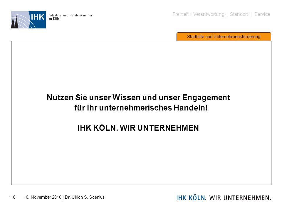 Freiheit + Verantwortung | Standort | Service Starthilfe und Unternehmensförderung 16 16. November 2010 | Dr. Ulrich S. Soénius Nutzen Sie unser Wisse