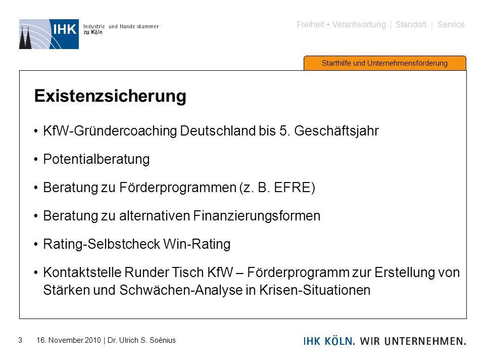 Freiheit + Verantwortung | Standort | Service Starthilfe und Unternehmensförderung 3 16. November 2010 | Dr. Ulrich S. Soénius Existenzsicherung KfW-G