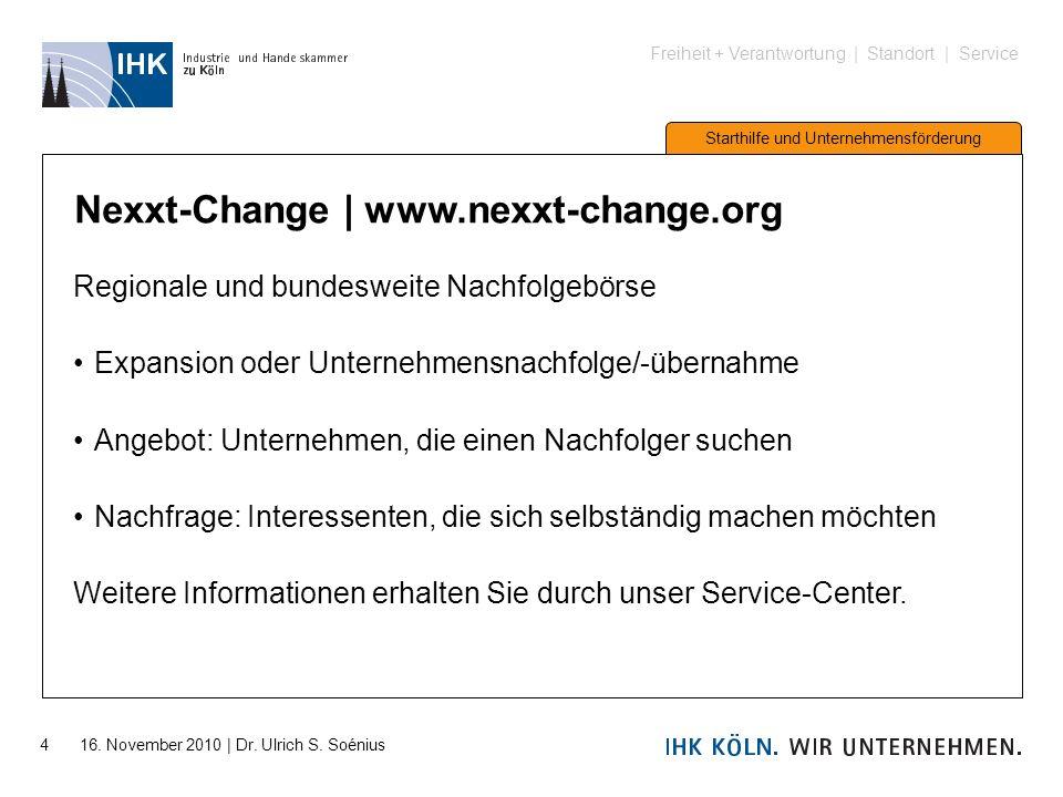 Freiheit + Verantwortung | Standort | Service Starthilfe und Unternehmensförderung 4 16. November 2010 | Dr. Ulrich S. Soénius Nexxt-Change | www.nexx