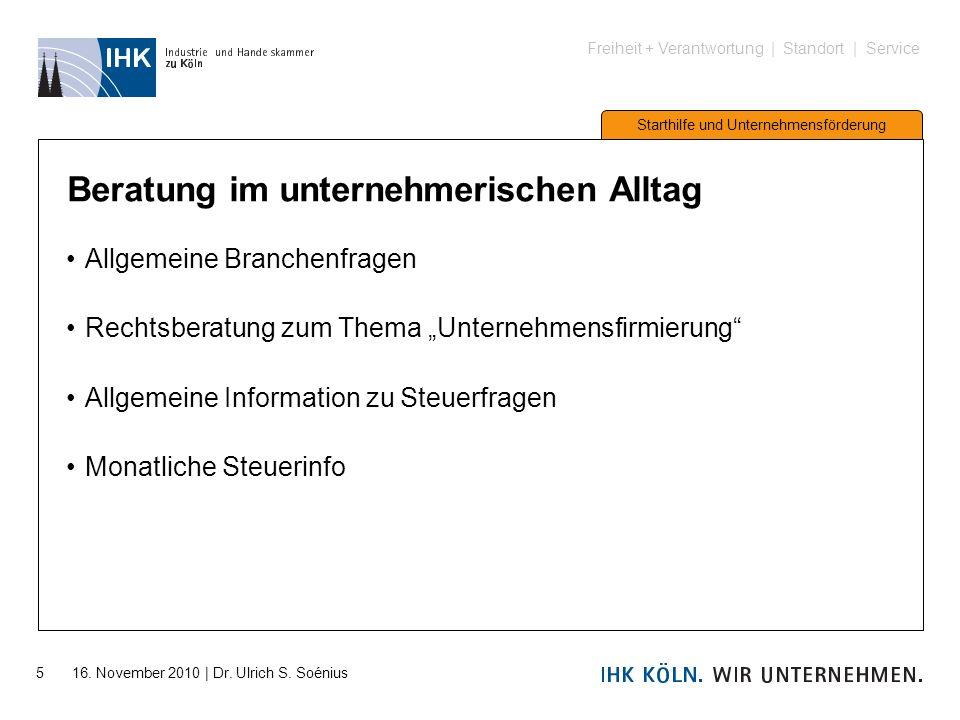 Freiheit + Verantwortung | Standort | Service Starthilfe und Unternehmensförderung 5 16. November 2010 | Dr. Ulrich S. Soénius Beratung im unternehmer