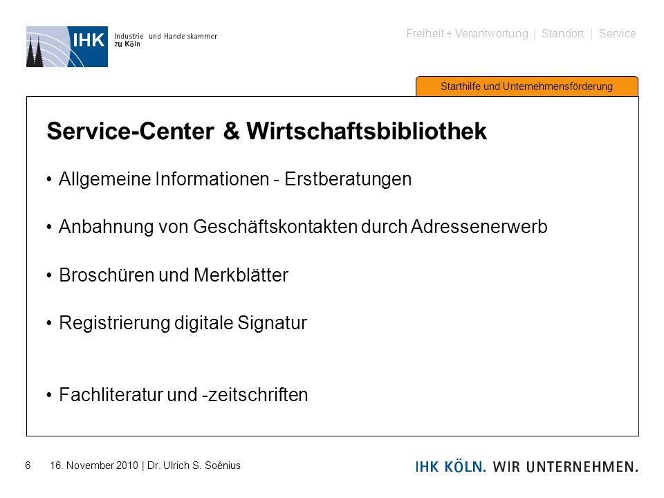 Freiheit + Verantwortung | Standort | Service Starthilfe und Unternehmensförderung 6 16. November 2010 | Dr. Ulrich S. Soénius Service-Center & Wirtsc