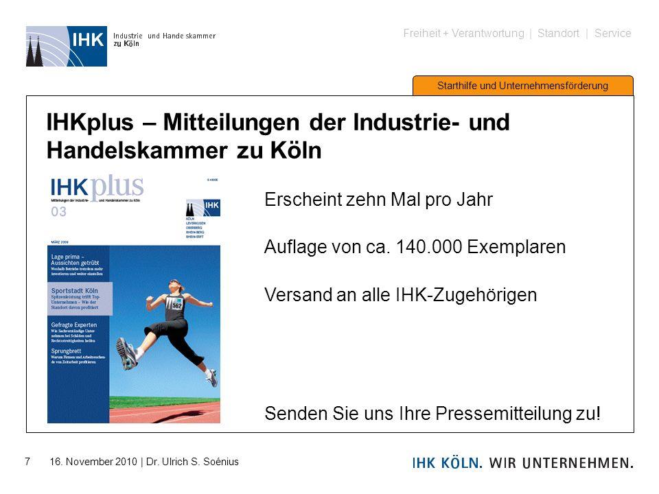 Freiheit + Verantwortung | Standort | Service Starthilfe und Unternehmensförderung 7 16. November 2010 | Dr. Ulrich S. Soénius IHKplus – Mitteilungen