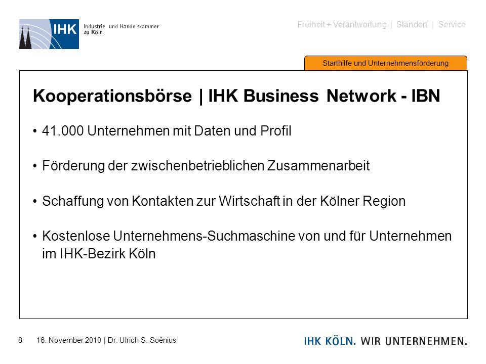 Freiheit + Verantwortung | Standort | Service Starthilfe und Unternehmensförderung 8 16. November 2010 | Dr. Ulrich S. Soénius Kooperationsbörse | IHK