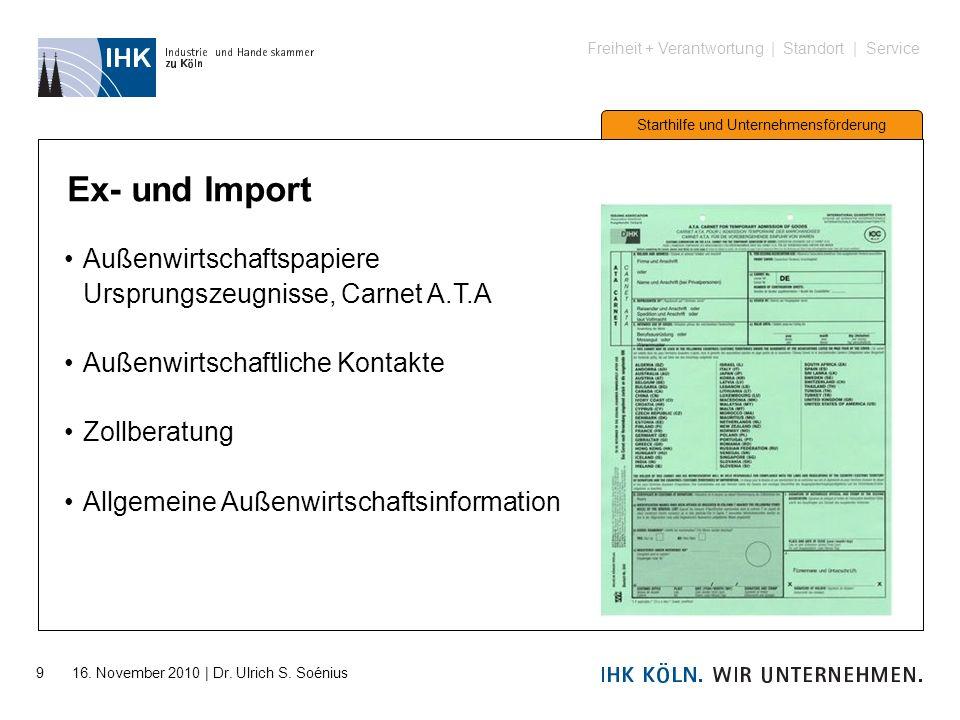Freiheit + Verantwortung | Standort | Service Starthilfe und Unternehmensförderung 9 16. November 2010 | Dr. Ulrich S. Soénius Ex- und Import Außenwir