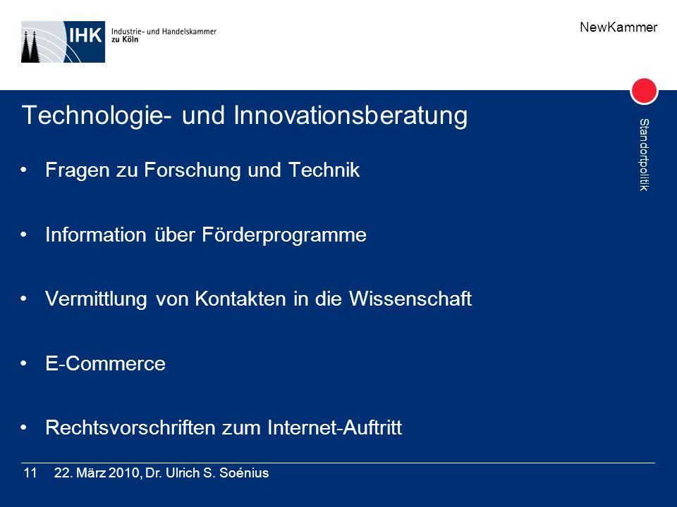 NewKammer Standortpolitik 22. März 2010, Dr. Ulrich S. Soénius11 Technologie- und Innovationsberatung Fragen zu Forschung und Technik Information über